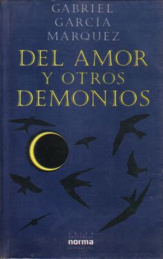 Of Love and Other Demons (Spanish: Del amor y otros demonios) is a novel by Colombian author Gabriel García Márquez, first published in 1994.