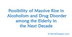 Possibility of Massive Rise in Alcoholism and Drug Disorders among the Elderly in the Next Decade | Drug Rehab