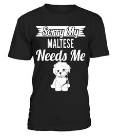 "# Sorry My Maltese Needs Me - Gift Shirt For Dog Lover .  Special Offer, not available in shops      Comes in a variety of styles and colours      Buy yours now before it is too late!      Secured payment via Visa / Mastercard / Amex / PayPal      How to place an order            Choose the model from the drop-down menu      Click on ""Buy it now""      Choose the size and the quantity      Add your delivery address and bank details      And that's it!      Tags: maltese, altese gifts, altese…"
