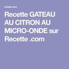 Recette GATEAU AU CITRON AU MICRO-ONDE sur Recette .com