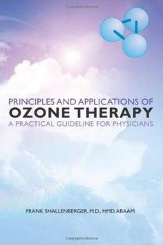 Principles and Applications Of Ozone Therapy – A Practical Guideline For Physicians / Frank Shallenberger