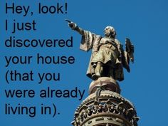 How Do You Explain Columbus Day to Kids? This made me laugh :) Hate to say it's true.