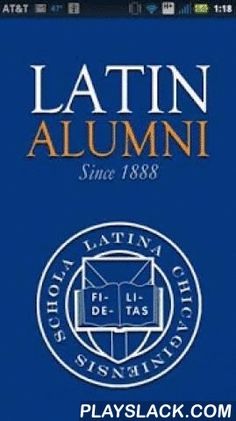 Latin School Alumni Mobile  Android App - playslack.com , The official Latin School of Chicago alumni app. Securely network and connect with the Latin community around the world. Includes a directory integrated with LinkedIn, maps, photos and more! Powered by EverTrue.