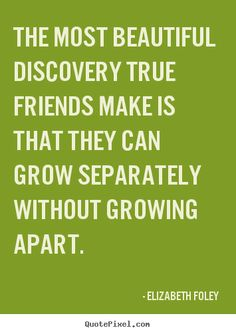 Friendship Quote | The most beautiful discovery true friends make is that they can
