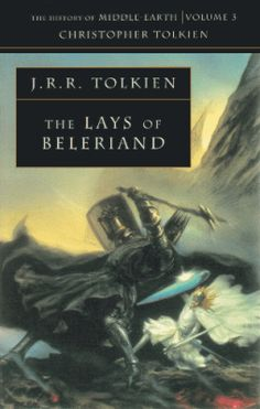 The History of Middle Earth: Volume 3 The Lays of Beleriand
