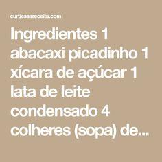 Ingredientes 1 abacaxi picadinho 1 xícara de açúcar 1 lata de leite condensado 4 colheres (sopa) de amido de milho 1/2 litro de leite 2 gemas peneiradas 1 colher (sopa) de essência de baunilha AS MELHORES RECEITAS DE MARÇO- 2018: 1 - 101 RECEITAS LOW CARB (FITNESS) 2 - PUDIM DE LIMÃO (SEM FORNO) 3 - 101 RECEITAS 0 CARBOIDRATOS - TURBINE SUA DIETA 4 - PUDIM CAIPIRA 5 - DOCE DE LEITE CASEIRO MODO DE PREPARO: Leve ao fogo o abacaxi e o açúcar (fogo baixo) até todo o caldo do abacaxi secar…