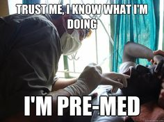 LULZ. relevant 12 Signs You're A Pre-Med Student
