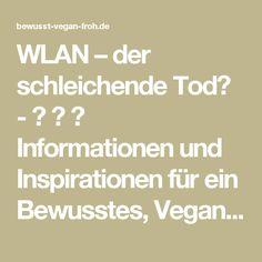 WLAN – der schleichende Tod? - ☼ ✿ ☺ Informationen und Inspirationen für ein Bewusstes, Veganes und (F)rohes Leben ☺ ✿ ☼
