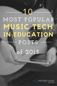 10 Most Popular Music Tech In Education Posts 2015 - on the Midnight Music website