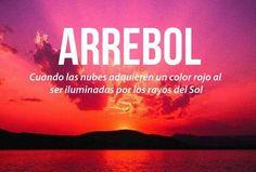 Arrebol: cuando las nubes adquieren un color rojo al ser iluminadas por los rayos del sol.