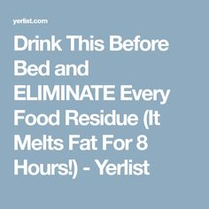 Drink This Before Bed and ELIMINATE Every Food Residue (It Melts Fat For 8 Hours!) - Yerlist