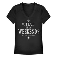 Downton Abbey Junior's - What is a Weekend V Neck www.fifthsun.com