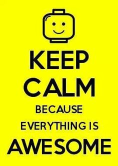 "Keep Calm Because Everything Is Awesome (""The Lego Movie"" song) Keep Calm Posters, Keep Calm Quotes, Great Quotes, Funny Quotes, Inspirational Quotes, Lego Quotes, Quotes Quotes, Batman Quotes, Motivational Quotes"