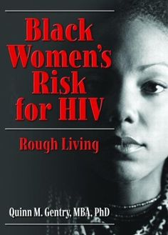 Black Women's Risk for HIV: Rough Living (Haworth Psychosocial Issues of Hiv/Aids) by Quinn Gentry, http://www.amazon.com/dp/0789031701/ref=cm_sw_r_pi_dp_AQFjsb1MBQC8G