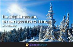 The brighter you are, the more you have to learn. - Don Herold
