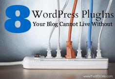 Wordpress Plugins: 8 Best Wordpress Plugins For Your Blog and Why