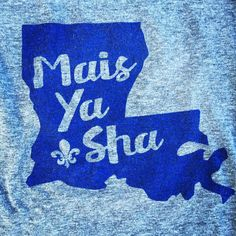 This one is from my Southern Louisiana Roots, Mais Ya Sha!