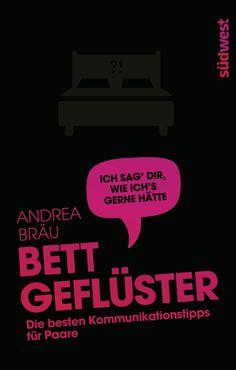 Bettgeflüster - Die besten Kommunikationstipps für Paare von Andrea Bräu