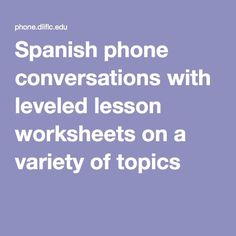 Spanish phone conversations with leveled lesson worksheets on a variety of topics