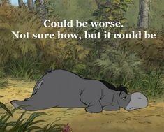 Eeyore is a character in the Winnie-the-Pooh books by A. He is generally characterized as a pessimistic, gloomy, depressed, old grey stuffed donkey who is a friend of the title character, Winnie-the-Pooh. Eeyore Quotes, Winnie The Pooh Quotes, Me Quotes, Funny Quotes, Short Quotes, Life Sucks Quotes, Pooh Winnie, Winnie The Pooh Drawing, Funny Memes
