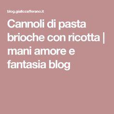 Cannoli di pasta brioche con ricotta | mani amore e fantasia blog