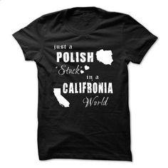"POLISH ""STUCK"" IN CALIFORNIA WORLD - #basic tee #tshirt women. GET YOURS => https://www.sunfrog.com/States/POLISH-STUCK-IN-CALIFORNIA-WORLD.html?68278"