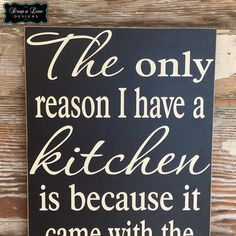 The only reason I have a kitchen is because it came with the house! This would make a great housewarming gift for the new home owner. High quality signs made with care. Funny Wood Signs, Diy Wood Signs, Pallet Signs, Primitive Wood Signs, Diy Crafts To Sell, Home Crafts, Love One Another Quotes, Kitchen Signs, Kitchen Quotes