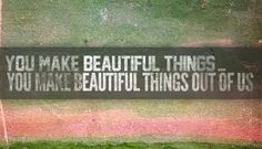 You make beautiful things...