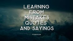 Best Learning From Mistake Quotes And Sayings Learning From Mistakes Quotes, Learn From Your Mistakes, Relationship Mistakes, Long Relationship, Maxwell Maltz, Mistake Quotes, You Cheated, Make Good Choices, Forgiving Yourself