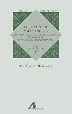 """El teatro de Valle Inclán : (""""Retablo de la avaricia, la lujuria y la muerte, Los cuernos de Don Friolera"""") / Mª del Carmen Bobes Naves. Arco/Libros, D.L. 2016"""
