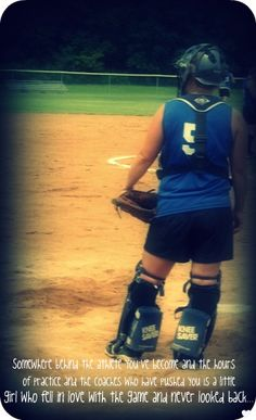 My daughter's a catcher and I hope she remembers why she Ioves every bit of it