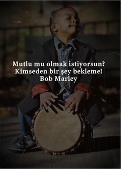 Mutlu mu olmak istiyorsun. Kimseden bir şey bekleme.  - Bob Marley
