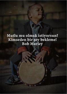 Mutlu mu olmak istiyorsun. Kimseden bir şey bekleme. - Bob Marley