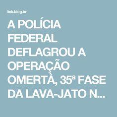 A POLÍCIA FEDERAL DEFLAGROU A OPERAÇÃO OMERTÀ, 35ª FASE DA LAVA-JATO NESTA SEGUNDA-FEIRA, 26. O E ANTONIO PALOCCI FOI PRESO - Comentários