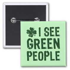 I See Green People Buttons for Saint Patrick's Day (st. Patty's day, party, celebration, fun, funny, Paddy's day) get your buttons on zazzle