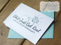 Shit Just Got Real Card, Funny bridesmaid card, Will you be my card, maid of honor card, matron of honor card, flower girl {Multiple Sets} by InkedDaisyDesigns on Etsy https://www.etsy.com/listing/238501850/shit-just-got-real-card-funny-bridesmaid