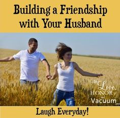 Build a Friendship with Your Husband: laugh together everyday! Key thoughts on how to feel like friends again.