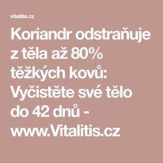 Koriandr odstraňuje z těla až 80% těžkých kovů: Vyčistěte své tělo do 42 dnů - www.Vitalitis.cz Tela, Anatomy