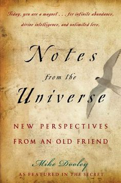 Notes from the Universe by Mike Dooley. $10.93. 240 pages. Publisher: Atria Books/Beyond Words; 1 edition (September 18, 2007). Author: Mike Dooley