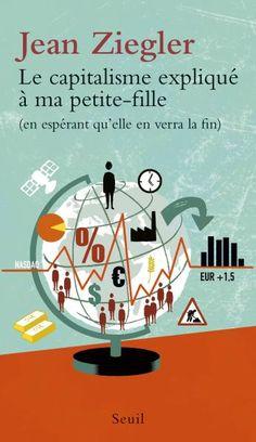 Le Capitalisme expliqué à ma petite-fille, Jean Ziegler, Sciences humaines - Seuil   Editions Seuil