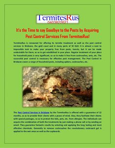 It's the Time to say Goodbye to the Pests by Acquiring Pest Control Services From TermitesRus! : TermitesRus is renowned for offering its termite treatment as well as the pest control services in Brisbane, the gold coast and in many parts of SE QLD. Termite Control, Pest Control Services, Gold Coast, Brisbane, Sayings, Food, Lyrics, Eten