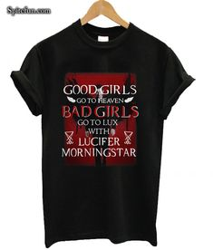 a68faea8 Good Girls Go To Heaven Bad Girls Go To Lux With Lucifer Morningstar T-shirt