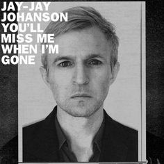 You'll Miss Me When I'm Gone | Jay-Jay Johanson | http://ift.tt/2mkXOGC | Added to: http://ift.tt/2gTauxW #folk #indie #spotify