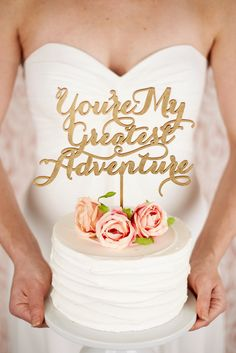 You're my greatest adventure. 27 of the cutest and Fun Wedding Cake Toppers of 2015!