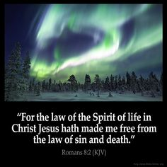 Romans 8:2  For the law of the Spirit of life in Christ Jesus hath made me free…
