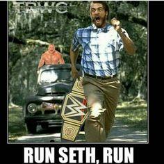 Run, Seth! Run!!! Bahahaaaa!