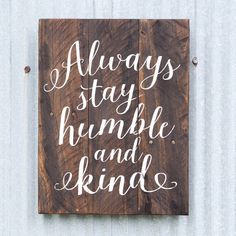 Always Stay Humble And Kind Sign Farmhouse by ToEachHisOwnDesigns
