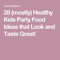 28 (mostly) Healthy Kids Party Food Ideas that Look and Taste Great!