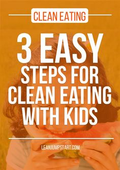 clean eating kids: 3 easy steps for healthier eating habits