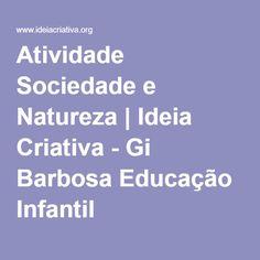 Atividade Sociedade e Natureza | Ideia Criativa - Gi Barbosa Educação Infantil